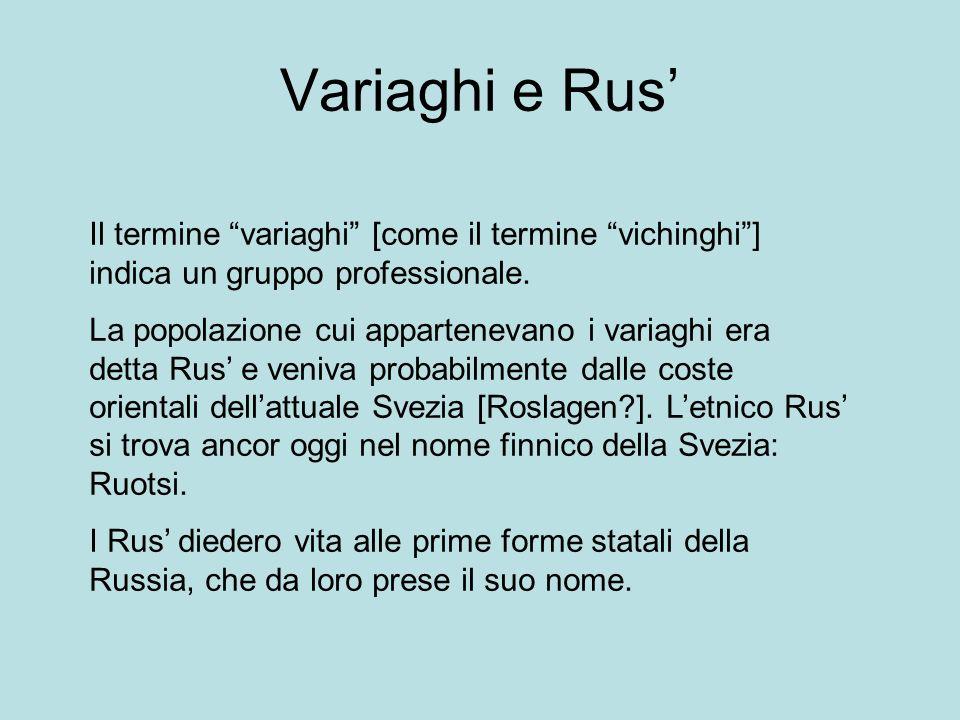 Variaghi e Rus' Il termine variaghi [come il termine vichinghi ] indica un gruppo professionale.